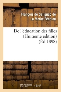 François de Salignac de La Mothe Fénelon - De l'éducation des filles (Huitième édition).