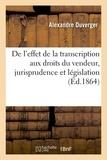 Duverger - De l'effet de la transcription aux droits du vendeur : études de jurisprudence et de législation.