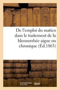 Grimault - De l'emploi du matico dans le traitement de la blennorrhée aigue.