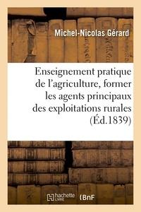 Gérard - De l'enseignement pratique de l'agriculture, pour former les agents principaux des.