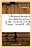 Auvray - De l'expropriation pour cause d'utilité publique en droit romain et en droit français : thèse.