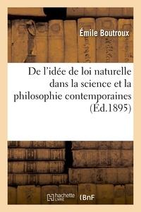 Emile Boutroux - De l'idée de loi naturelle dans la science et la philosophie contemporaines.