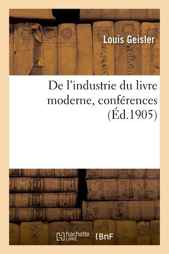 Hachette BNF - De l'industrie du livre moderne, conférences faites aux Sociétés industrielles de l'Est, 27 mai 1905.