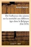 Adolphe Quételet - De l'influence des saisons sur la mortalité aux différens âges dans la Belgique.