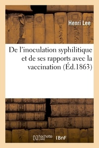 Lee - De l'inoculation syphilitique et de ses rapports avec la vaccination : hôpital Saint-Georges.