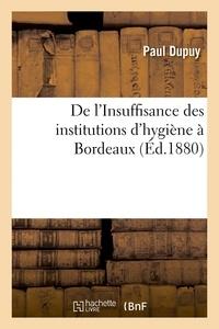 Paul Dupuy - De l'Insuffisance des institutions d'hygiène à Bordeaux.