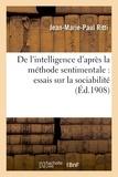 Jean-Marie-Paul Ritti - De l'intelligence d'après la méthode sentimentale : essais sur la sociabilité.