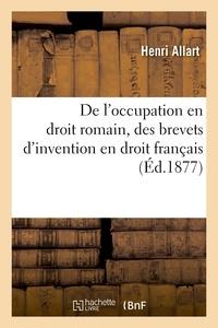 Allart - De l'occupation en droit romain, des brevets d'invention en droit français.