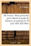 Aubert - De l'usure : thèse présentée pour obtenir le grade de docteur, et soutenue le 19 juin 1861.