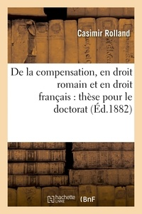 Rolland - De la compensation, en droit romain et en droit français : thèse pour le doctorat.