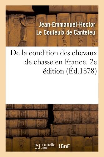 Jean-Emmanuel-Hector Le Couteulx De Canteleu - De la condition des chevaux de chasse en France. 2e édition.