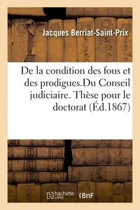 Jacques Berriat-Saint-Prix - De la condition des fous et des prodigues.Du Conseil judiciaire. Thèse pour le doctorat.