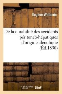 Willemin - De la curabilité des accidents péritonéo-hépatiques d'origine alcoolique.
