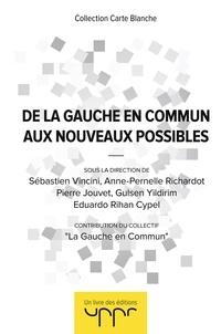 Gauche en commun La et Sébastien Vincini - De la Gauche en Commun aux Nouveaux Possibles.