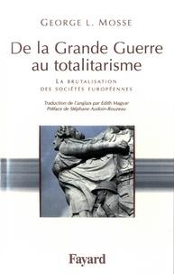 George L. Mosse - De la Grande Guerre au totalitarisme - La brutalisation des sociétés européennes.