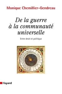 Monique Chemillier-Gendreau - De la guerre à la communauté universelle - Entre droit et politique.