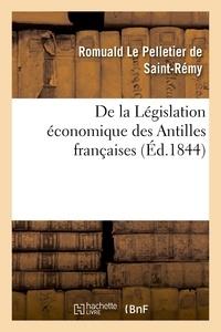 Romuald Le Pelletier de Saint-Rémy - De la Législation économique des Antilles françaises.