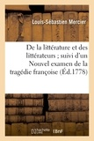 Louis-Sébastien Mercier - De la littérature et des littérateurs suivi d'un Nouvel examen de la tragédie françoise.