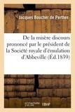 Jacques Boucher de Perthes - De la misère discours prononcé par le président de la Société royale d'émulation d'Abbeville.