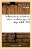 Louis Prat - De la notion de substance, recherches historiques et critiques : thèse complémentaire présentée.