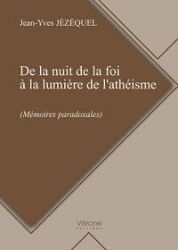 Jean-Yves Jézéquel - De la nuit de la foi à la lumière de l'athéisme (mémoires paradoxales).