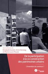 Anne Hertzog et Elizabeth Auclair - De la participation à la co-construction des patrimoines urbains.