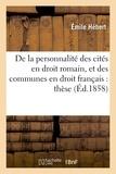 Hébert - De la personnalité des cités en droit romain, et des communes en droit français :.