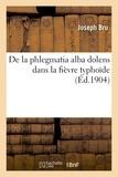 Bru - De la phlegmatia alba dolens dans la fièvre typhoïde.