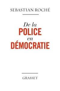 Sebastian Roché - De la police en démocratie.