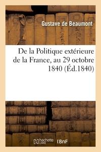 Gustave de Beaumont - De la Politique extérieure de la France, au 29 octobre 1840.