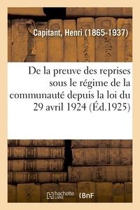 Henri Capitant - De la preuve des reprises sous le régime de la communauté depuis la loi du 29 avril 1924.