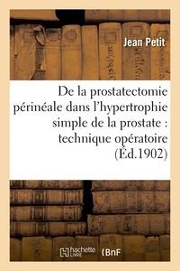 Jean Petit - De la prostatectomie périnéale dans l'hypertrophie simple de la prostate : technique.