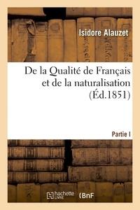 Isidore Alauzet - De la Qualité de Français et de la naturalisation.