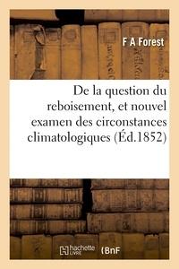 Forest - De la question du reboisement, et nouvel examen des circonstances climatologiques.