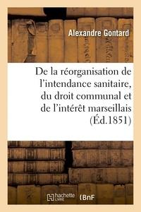 Gontard - De la réorganisation de l'intendance sanitaire, du droit communal et de l'intérêt marseillais.