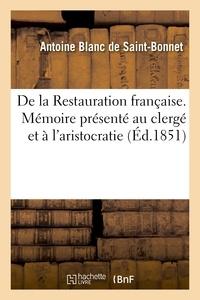Antoine Blanc de Saint-Bonnet - De la Restauration française. Mémoire présenté au clergé et à l'aristocratie.