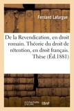 Lafargue - De la Revendication, en droit romain. Théorie du droit de rétention, en droit français. Thèse.