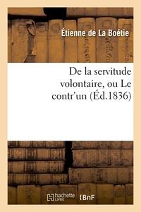 Etienne de La Boétie - De la servitude volontaire, ou Le contr'un (Éd.1836).