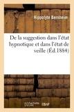 Hippolyte Bernheim - De la suggestion dans l'état hypnotique et dans l'état de veille (Éd.1884).