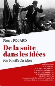 Pierre Polard - De la suite dans les idées - Ma bataille des idées.