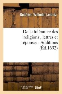 Gottfried Wilhelm Leibniz - De la tolérance des religions , lettres de M. de Leibniz, et réponses de M. Pellisson. - Additions.