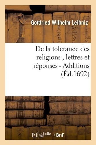 De la tolérance des religions , lettres de M. de Leibniz, et réponses de M. Pellisson. - Additions