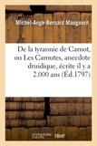 Michel-Ange-Bernard Mangourit - De la tyrannie de Carnot, ou Les Carnutes, anecdote druidique, écrite il y a 2.000 ans, dans.