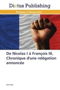René Naba - De Nicolas I à François III, chronique d'une relégation annoncée.