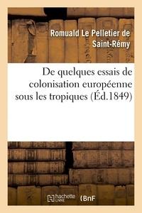 Romuald Le Pelletier de Saint-Rémy - De quelques essais de colonisation européenne sous les tropiques.