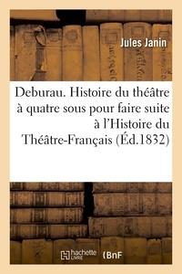Jules Janin - Deburau. Histoire du théâtre à quatre sous pour faire suite à l'Histoire du Théâtre-Français.
