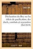 France et  Louis XIII - Déclaration du Roy sur les édicts de pacification, des duels, combats et rencontres.