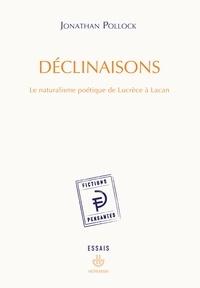 Jonathan Pollock - Déclinaisons - Le naturalisme poétique de Lucrèce à Lacan.