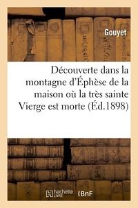 Gouyet - Découverte dans la montagne d'Éphèse de la maison où la très sainte Vierge est morte.