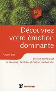 Robert Zuili - Découvrez votre émotion dominante - Avec un nouvel outil de coaching, la Chaîne de Valeur Emotionnelle.